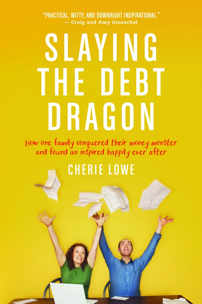 Slaying the Debt Dragon by Cherie Lowe shares one family's story of paying off $127K in debt and why they think you can, too.