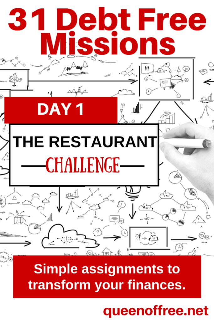 Check out these 31 missions to save money and pay off debt this year. Today, take the restaurant challenge to see how much money you can save and if you can break any bad habits.