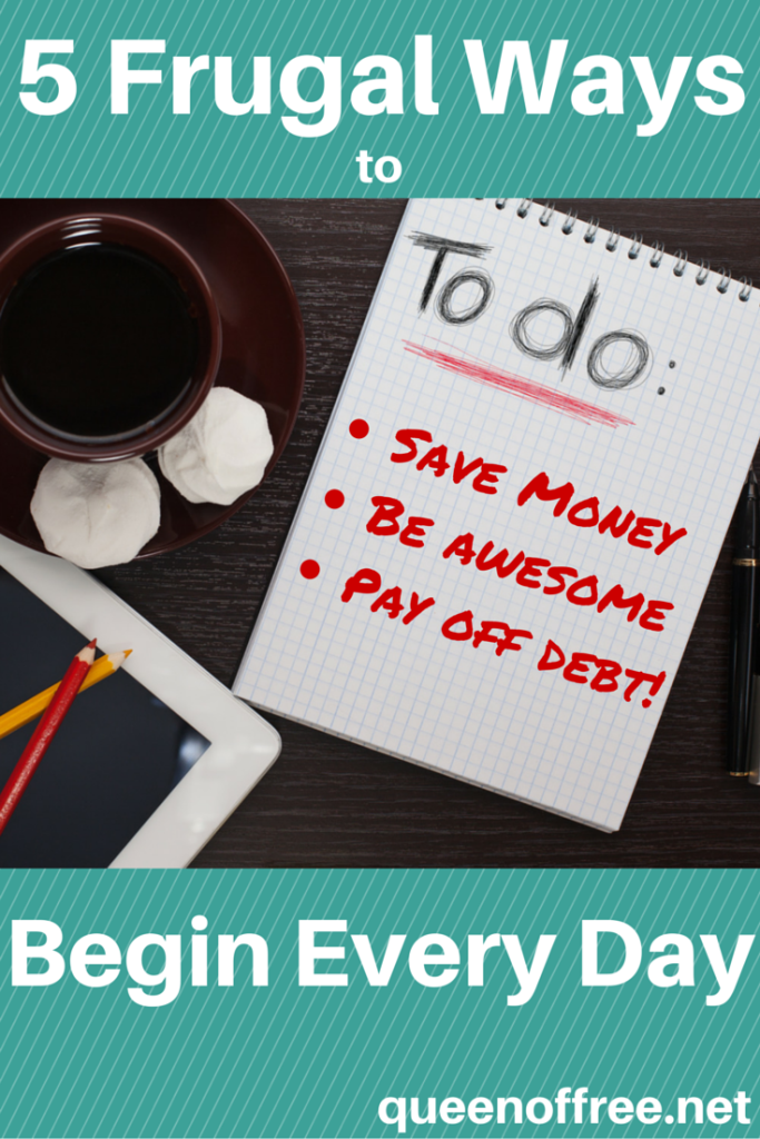 Begin every day with these practices to save money and ensure you will stay on track with your budget all day long.