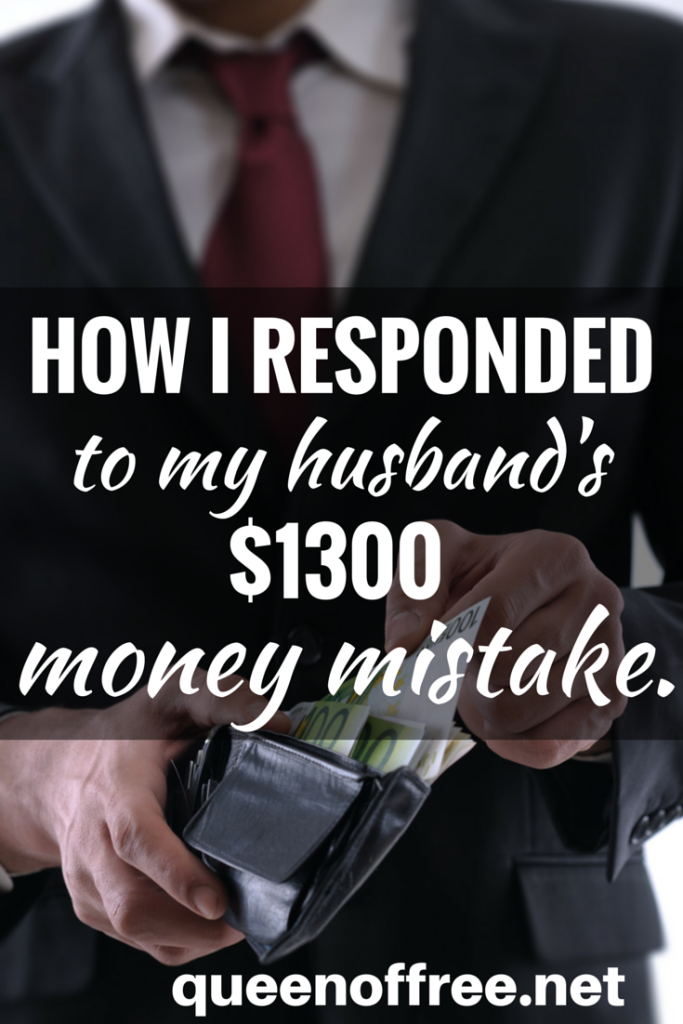 When my husband called to say he had made a $1300 money mistake, I could have freaked out. Here is what I did instead.