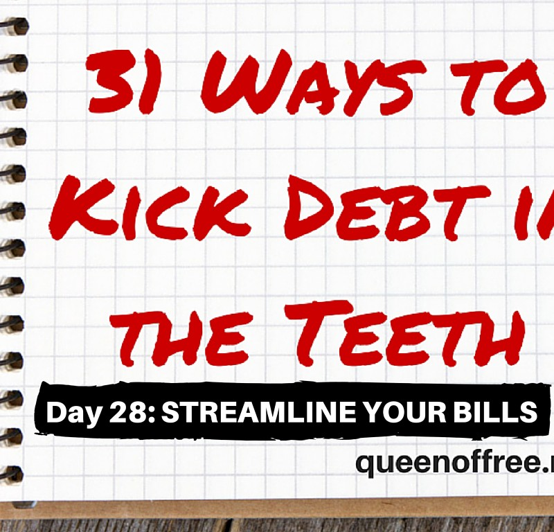 31 Ways to Kick Debt in the Teeth: STREAMLINE YOUR BILLS