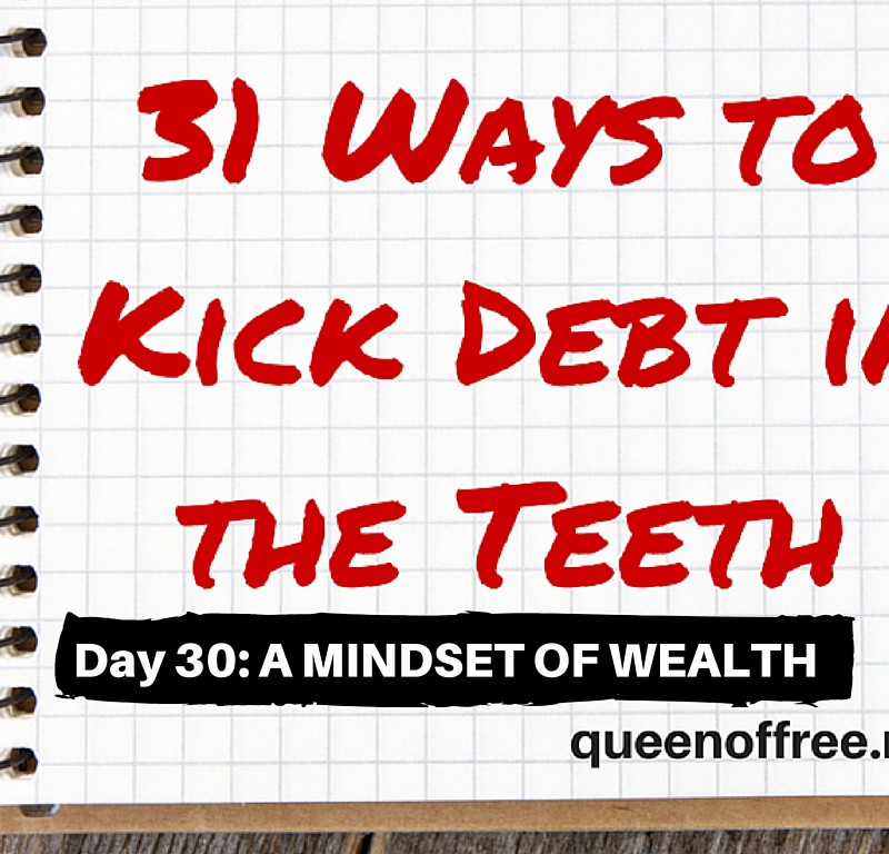 31 Ways to Kick Debt in the Teeth: OPERATE FROM A MINDSET OF WEALTH