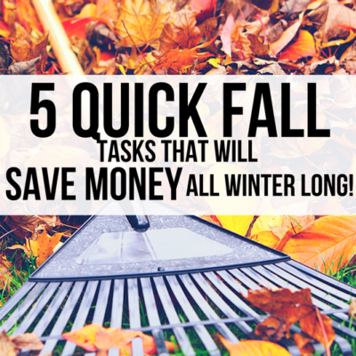 The fall is your perfect opportunity to take advantage of mild temperatures and do these 5 quick tasks guaranteed to save money during winter!