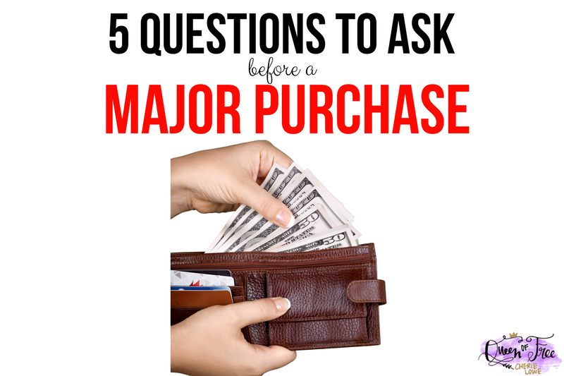 5 Questions You MUST Ask Before Making a Major Purchase