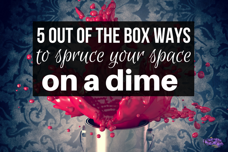 5 Out of the Box Ways to Spruce up Your Space on a Dime!
