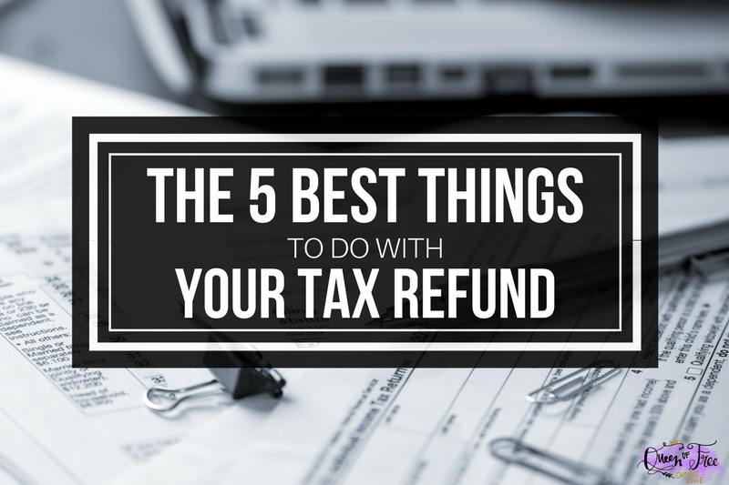The 5 Best Things to Do With a Tax Refund