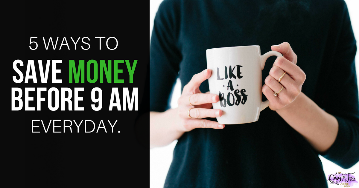 Start your day off the right way - by saving money! These 5 simple tasks set the tone for every day, causing you to stay on budget all day long.