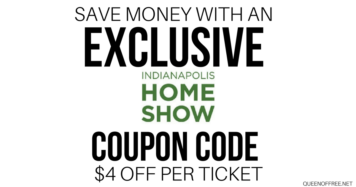 Exclusive Indianapolis Home Show Coupon Code Queen Of Free
