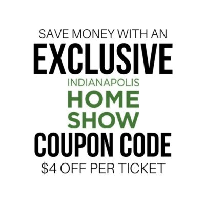 The best Indianapolis Home Show coupon code you'll find is right here! Save $4/person this year when you buy your tickets.