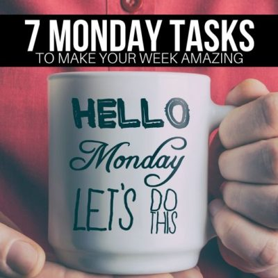 Have a case of the Mondays? These 7 Simple tasks have the power to transform your entire week. PLUS, great money saving tips, too!